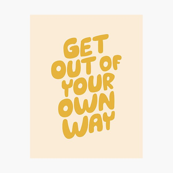 GET OUT OF YOUR OWN WAY motivational typography inspirational quote in vintage yellow Photographic Print