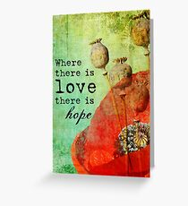 Where There is Love Greeting Card