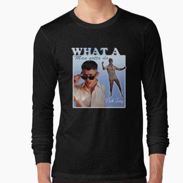 What a Man Gotta Do Nick Long Sleeve T-Shirt Unisex Tshirt