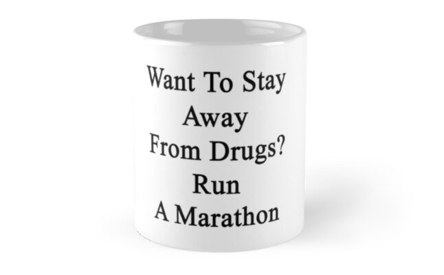 Want To Stay Away From Drugs? Run A Marathon  by supernova23