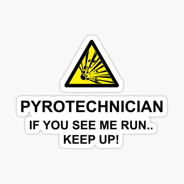 Pyrotechnician - If You See Me Run Sticker