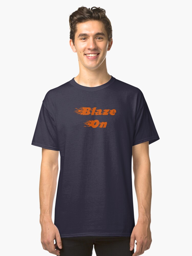 Blaze On (orange) Classic T-Shirt Front