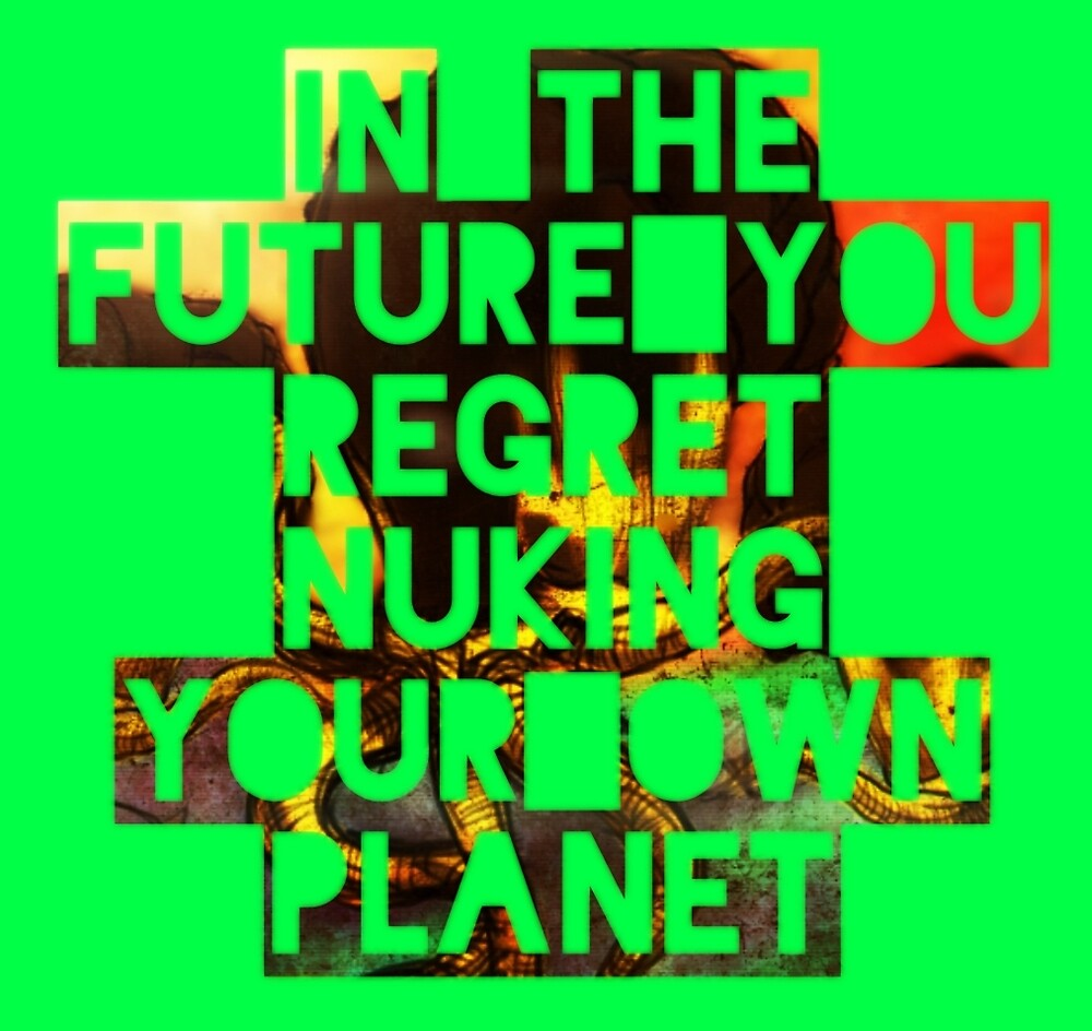 In The Future You Regret Nuking Your Own Planet by merlin-seller
