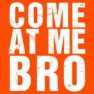 Come At Me Bro (Version 2) [WHITE] by Styl0