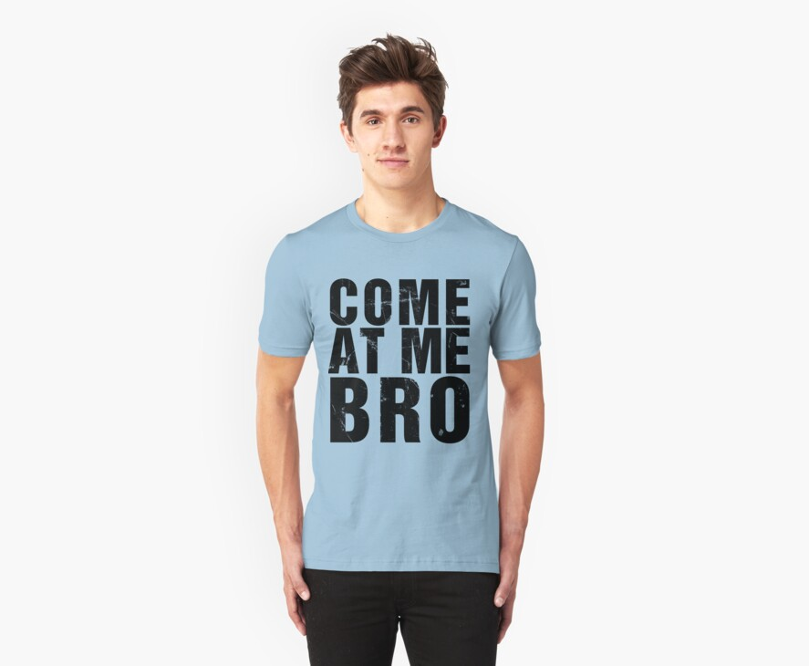 Come At Me Bro (Version 2) [BLACK] by Styl0