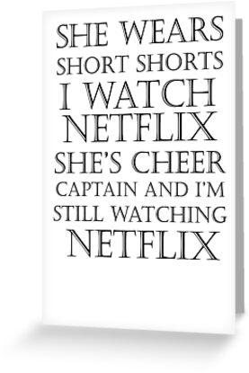 She Wears Short Shorts, I Watch Netflix by SwazzleSwazz
