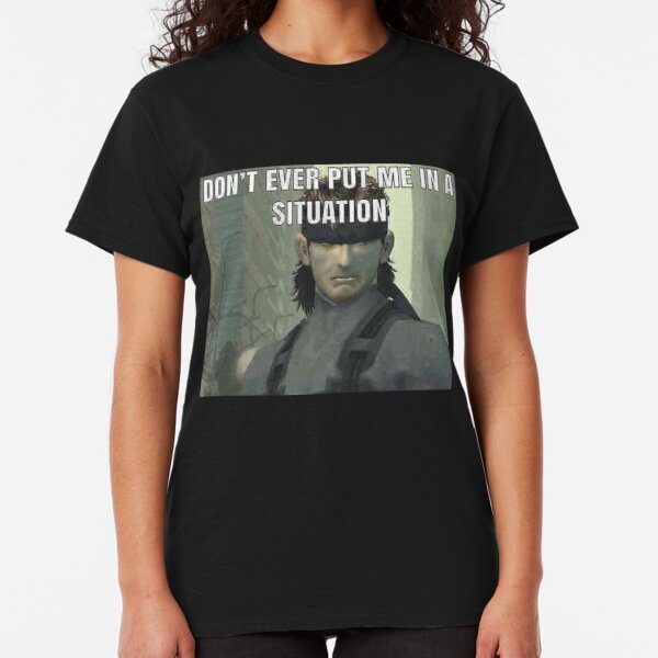 don't ever put me in a situation Classic T-Shirt