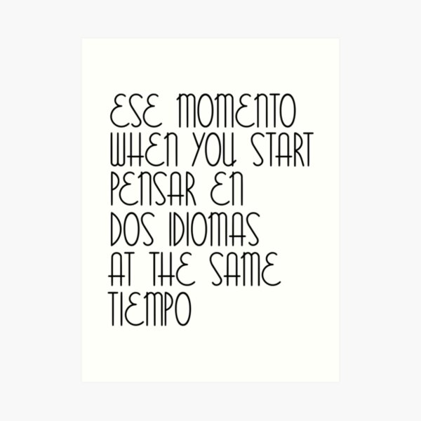 Ese Momento When You Start Spanish Student English Learner Spain Espanol Mexico Colombia Argentina Peru Art Print