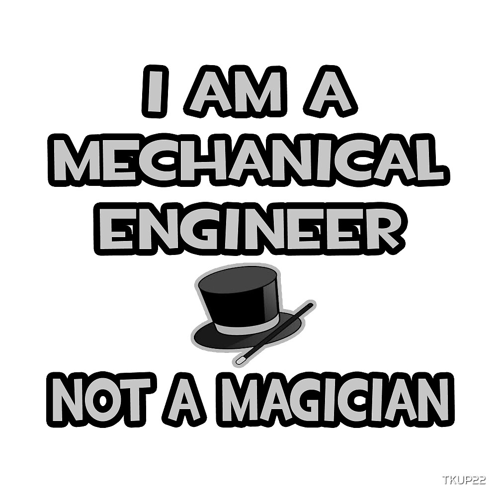 Mechanical Engineer - Not A Magician by TKUP22