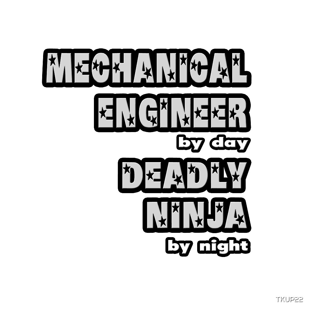 Mechanical Engineer By Day, Deadly Ninja By Night by TKUP22