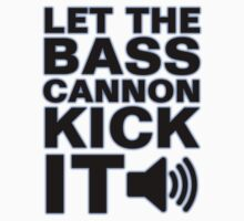 LET THE BASS CANNON KICK IT!