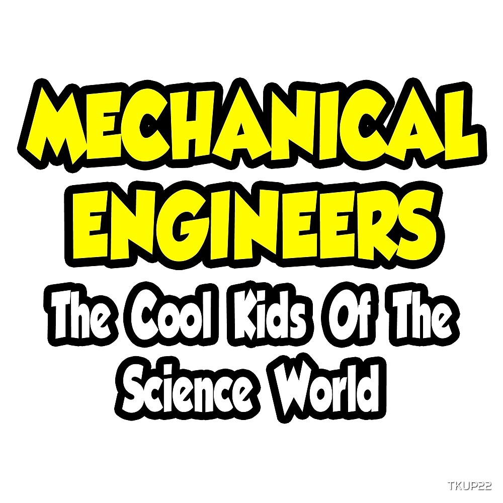 Mechanical Engineers .. Cool Kids of Science World by TKUP22