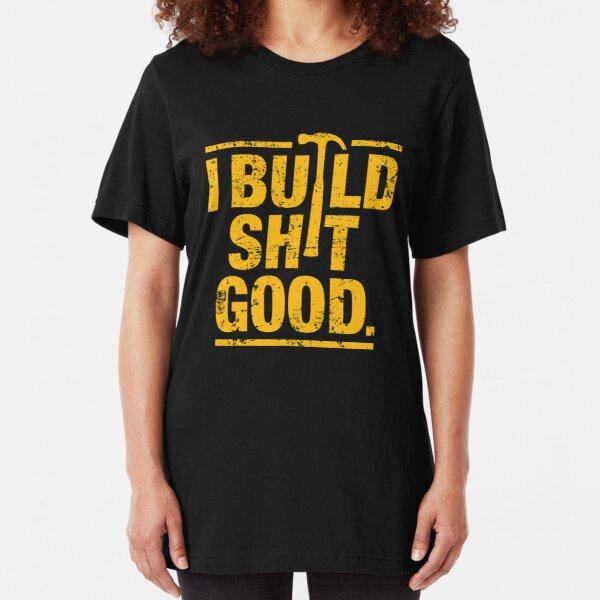 I build shit good Slim Fit T-Shirt