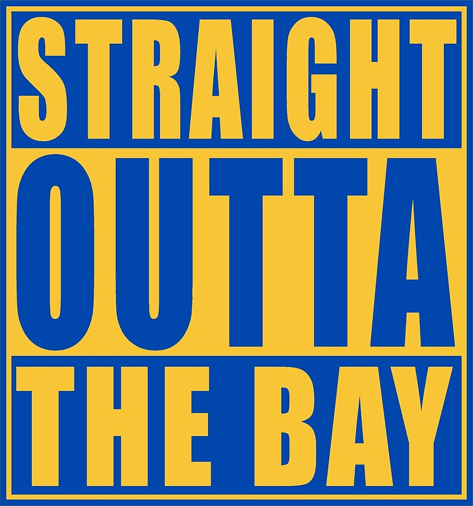 Straight Outta The Bay Golden State by straightoutta