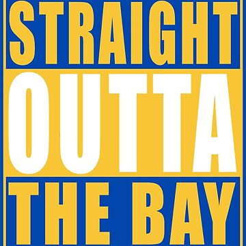 Straight Outta The Bay Golden State White by straightoutta