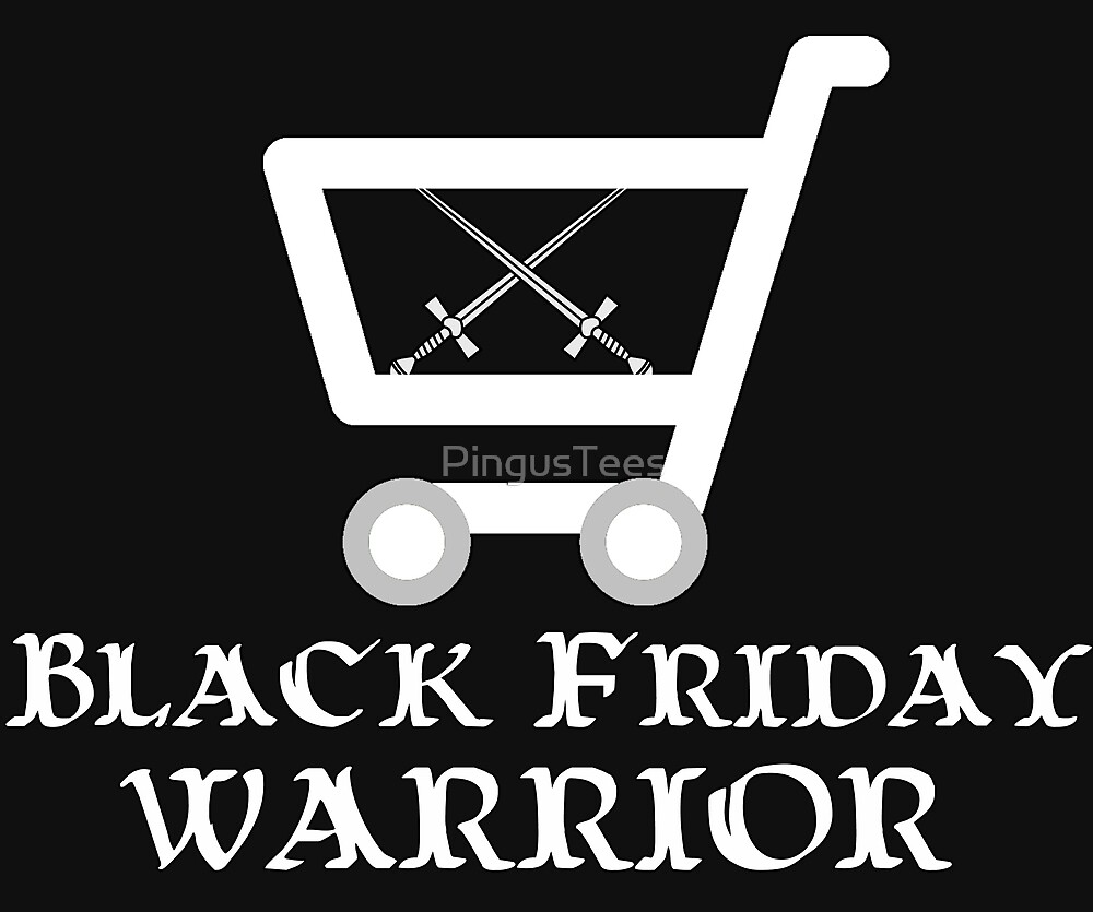 Black Friday Warrior by PingusTees