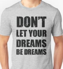 Don't let your dreams be dreams (Black Lettering) Unisex T-Shirt
