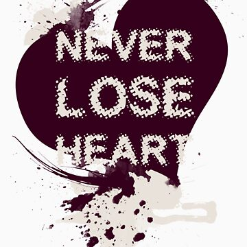 NEVER lose heart! by JamieATook
