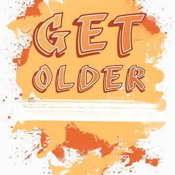 Get older, NEVER GET OLD! by JamieATook