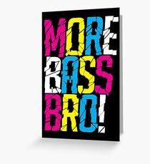More Bass Bro  Greeting Card