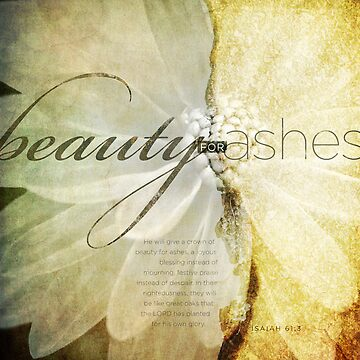 Beauty For Ashes by dallasd