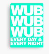 wub wub wub every day & every night (white) Canvas Print