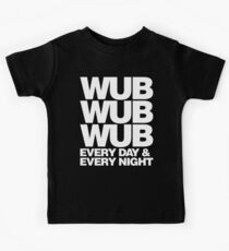 wub wub wub every day & every night (white) Kids Tee