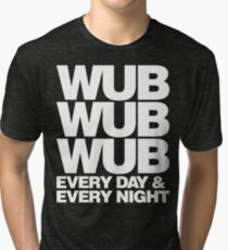 wub wub wub every day & every night (white) Tri-blend T-Shirt
