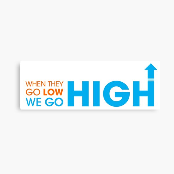 When they go low - We GO HIGH Canvas Print