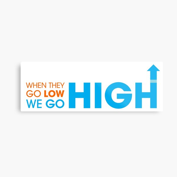 When they go low - We GO HIGH Metal Print