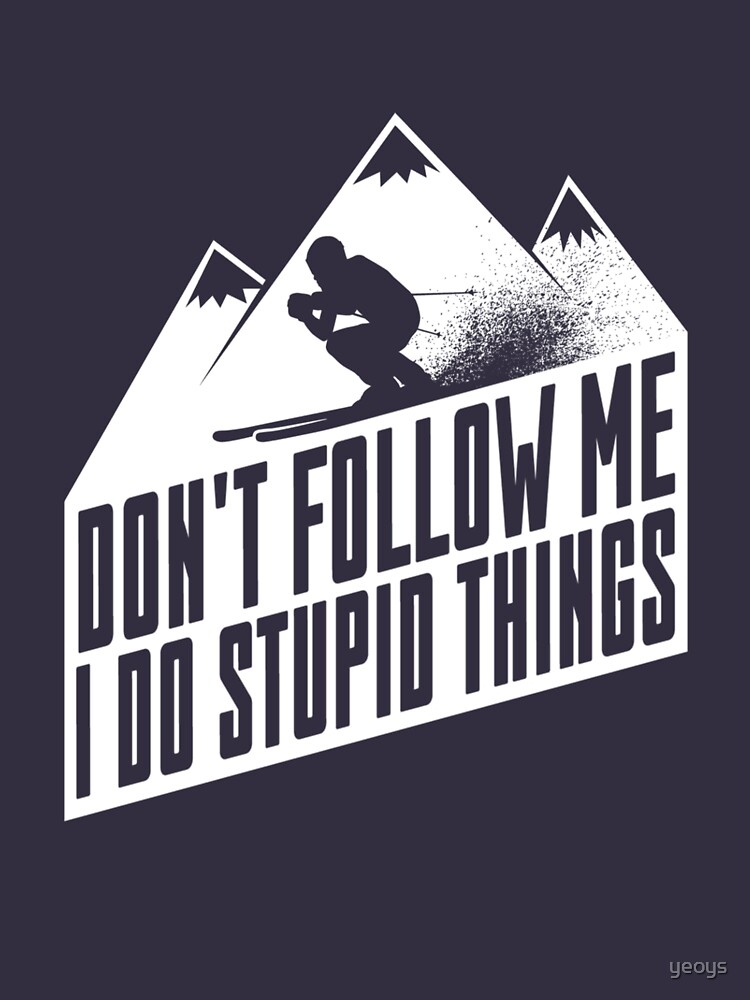 Downhill Skiing - Don't Follow Me I Do Stupid Things by yeoys
