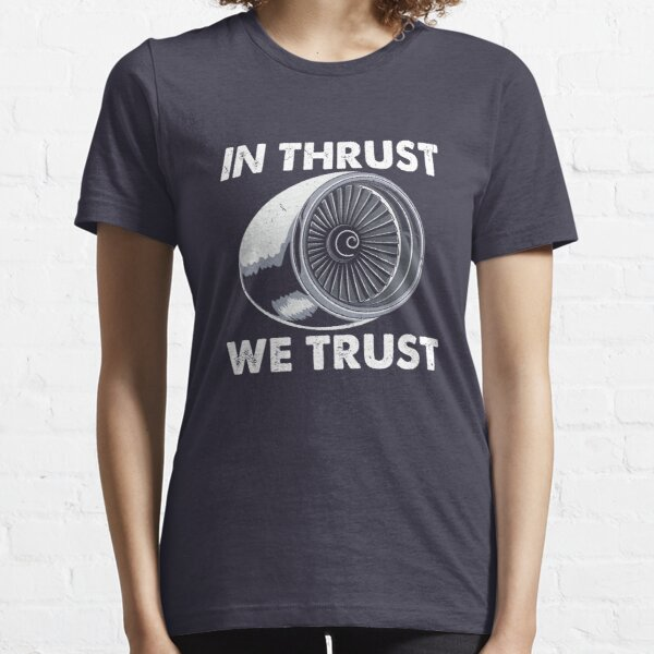 In Thrust We Trust - Funny Aviation Essential T-Shirt