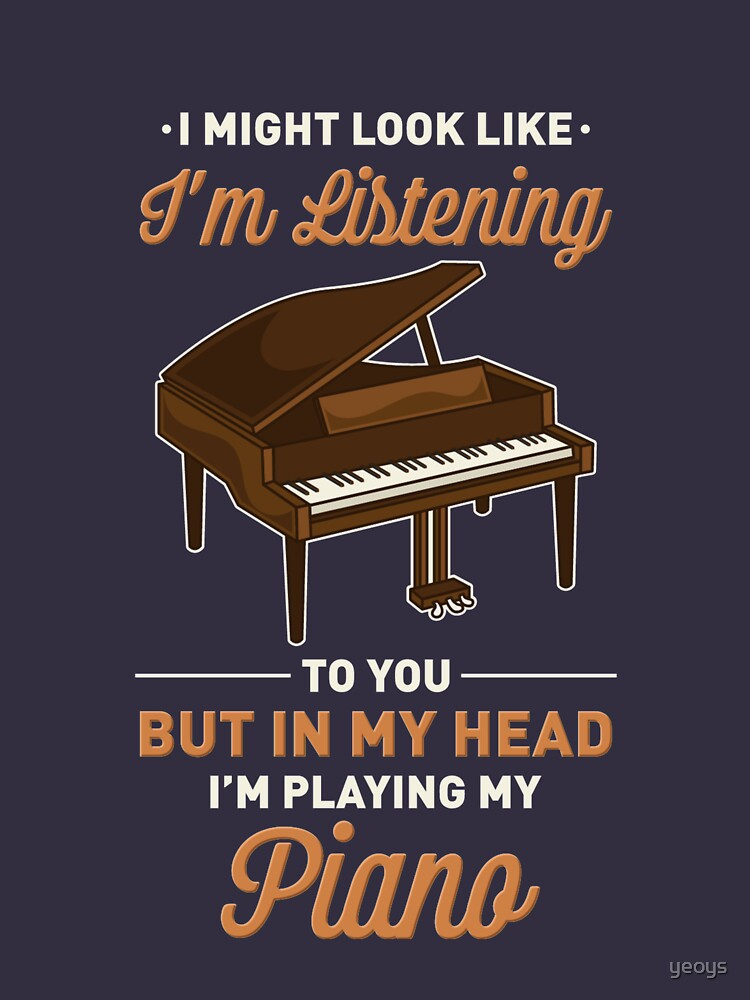 In My Head I'm Playing My Piano - Funny Piano Quotes by yeoys