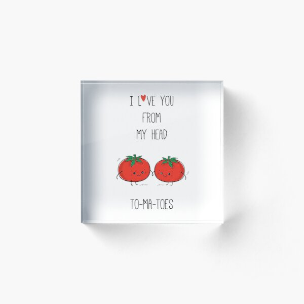 I Love You From My Head To-Ma-Toes  Acrylic Block