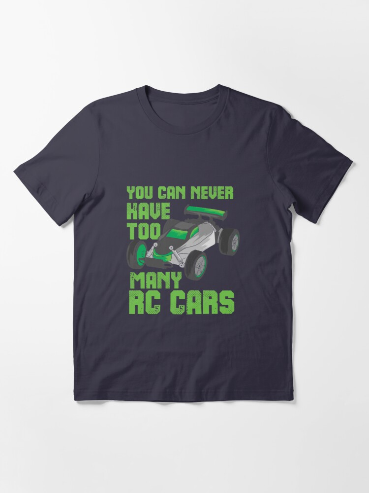 Alternate view of You Can Never Have Too Many RC Cars - Remote Control Racing Essential T-Shirt