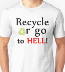 Recycle or go to HELL! T-Shirt