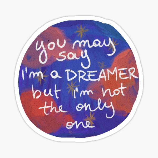 you may say i'm a dreamer Sticker