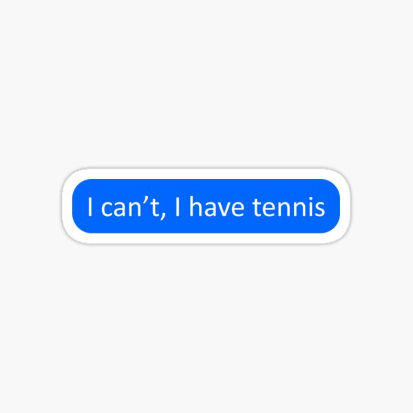 I can't, I have tennis Sticker