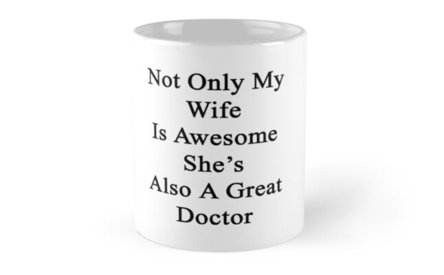 Not Only My Wife Is Awesome She's Also A Great Doctor  by supernova23
