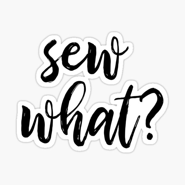 Sew What? Funny Pun Quote for Quilters and Crafters Sticker