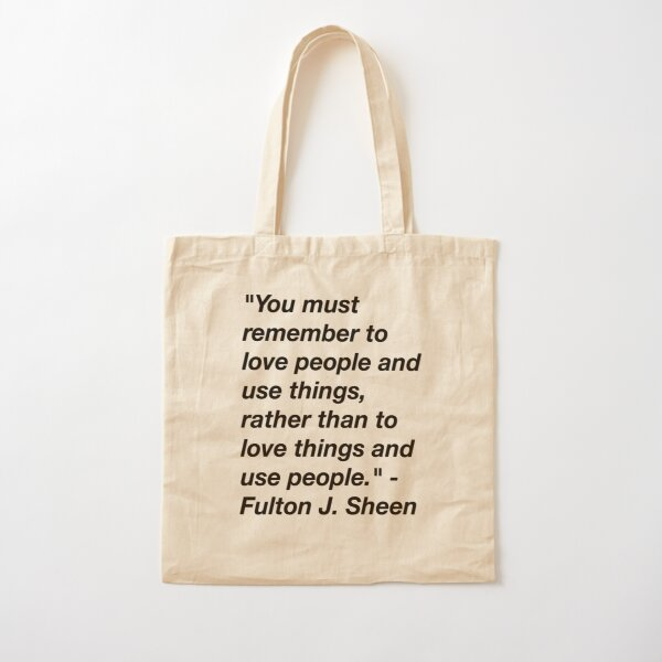 """""""love people, use things"""" Fulton Sheen quote in black Cotton Tote Bag"""