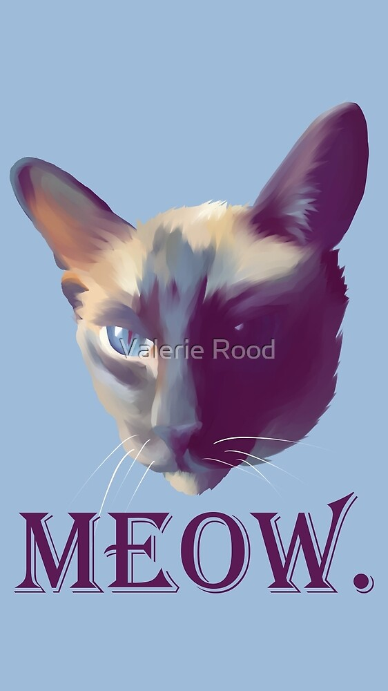 Meow - Siamese Cat by Valerie Rood
