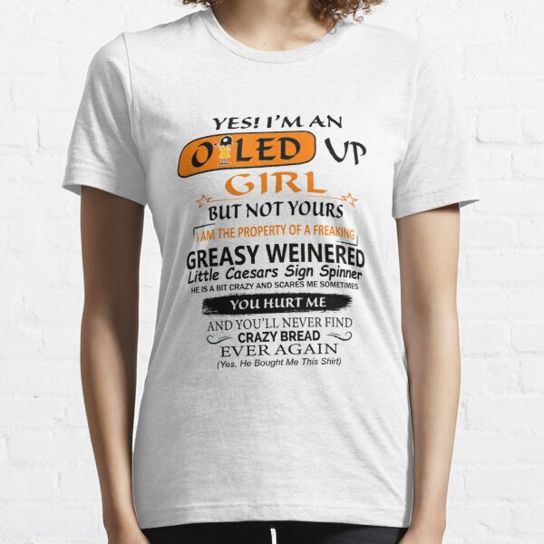Yes I am An Oiled Up Girl But not yours I am the property of a freaking greasy weinered  Essential T-Shirt