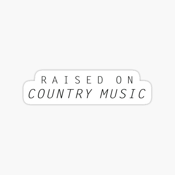 Raised On Country Music  Sticker
