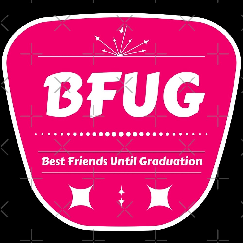 BFUG: Best Friends Until Graduation by AllisonDawn15