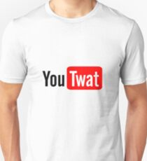 You Twat (Tube) Unisex T-Shirt