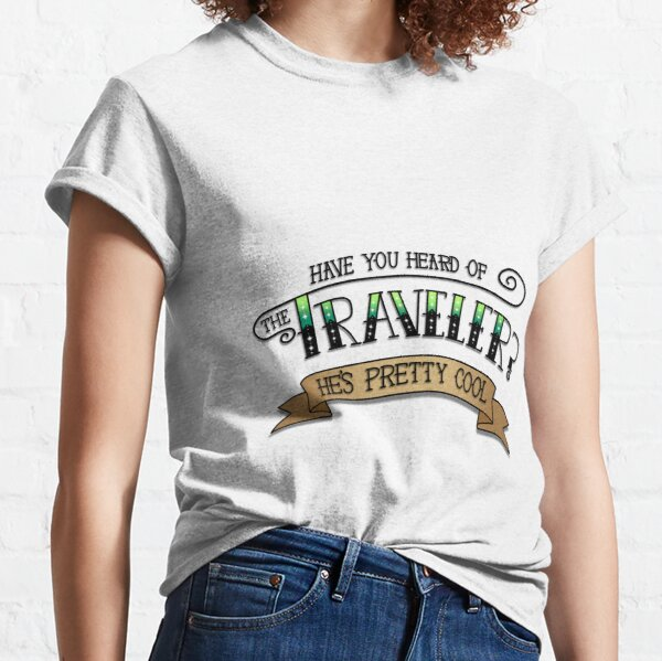 Have You Heard of The Traveler? Classic T-Shirt