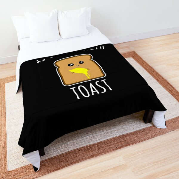 Everything Is Better With Toast Comforter