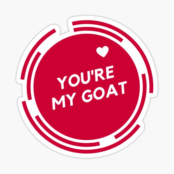 You're my GOAT (Greatest of all Time) Red Logo with Heart Sticker