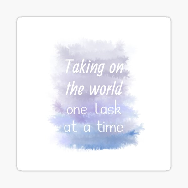 Taking On The World One Task At A Time (white) Motivational Sticker